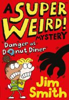 Super Weird! Mystery: Danger at Donut Diner by Jim Smith