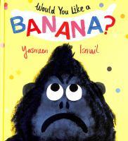 Would You Like A Banana?