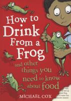 How to Drink From A Frog and Other Things You Need to Know About Food