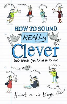 How to Sound Really Clever: 600 Words You Need to Know cover
