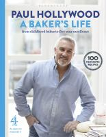 A Baker's Life : 100 Fantastic Recipes, From Childhood Bakes to Five-Star Excellence