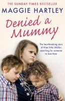 Denied a mummy : the heartbreaking story of three little children searching for someone to love them