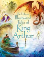 The Usborne Illustrated Tales of King Arthur