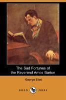 The Sad Fortunes of the Reverend Amos Barton / George Eliot