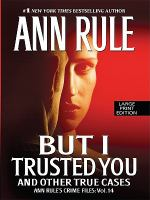 But I Trusted You and Other True Cases