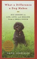 What A Difference A Dog Makes: Big Lessons on Life, Love