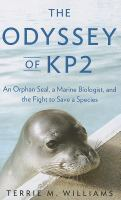 The odyssey of KP2 : an orphan seal, a marine biologist, and the fight to save a species