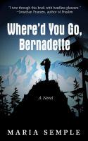 Where'd you go, Bernadette : [a novel]