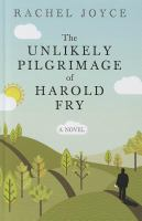 The unlikely pilgrimage of Harold Fry : [a novel]