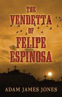 The Vendetta of Felipe Espinosa