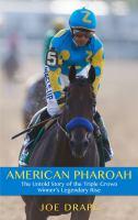 Media Cover for American Pharoah : The Untold Story of the Triple Crown Winner's Legendary Rise [large print].