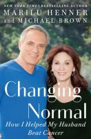 CHANGING NORMAL : HOW I HELPED MY HUSBAND BEAT CANCER [large Print]