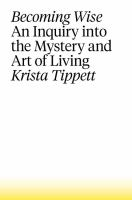 Becoming Wise : An Inquiry Into the Mystery and Art of Living (Large Print)