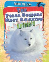 The Polar Regions' Most Amazing Animals