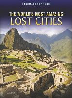 The World's Most Amazing Lost Cities