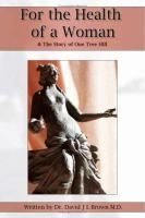 For the Health of A Woman (and the Story of One Tree Hilll) / by David J L Brown ; Edited by David Wareham Evans