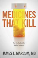 Medicines that kill : the truth about the hidden epidemic