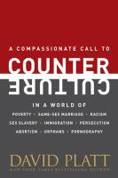 A Compassionate Call to Counter Culture in A World of World of Poverty, Same-sex Marriage, Racism, Sex Slavery, Immigration, Persecution, Abortion, Orphans, Pornography