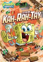 SpongeBob Squarepants. Extreme kah-rah-tay