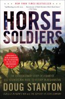Horse Soldiers : The Extraordinary Story of A Band of Us Soldiers Who Rode to Victory in Afghanistan