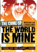 World Is Mine : the Come up