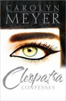 Cleopatra Confesses / Carolyn Meyers