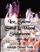 Ice, Snow, Sand & Wood Sculptures