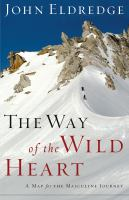 The Way of the Wild Heart : A Map for the Masculine Journey