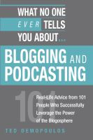 What No One Ever Tells You About-- Blogging and Podcasting