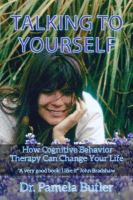 Talking To Yourself: How Cognitive Behavior Therapy Can Change Your Life