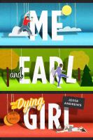 Me and Earl and the Dying Girl: A Novel