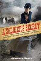 A soldier's secret : the incredible true story of Sarah Edmonds, a Civil War hero