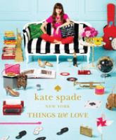 kate spade new york : things we love : twenty years of inspiration, intriguing bits and other curiosities