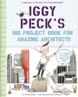 Iggy Peck's Big Project Book for Amazing Architects : 40+ Things to Create, Draw, and Make