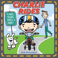 Charlie Rides : Planes, Trains, Bikes, and More!
