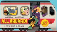 All Aboard!: Let's Ride A Train