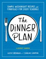 DINNER PLAN : THE KEEPERS GUIDE TO MASTERING WEEKNIGHT MEALS AND MORE