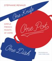 One Knife, One Pot, One Dish : Simple French Feasts At Home