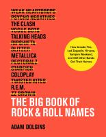 Big Book of Rock and Roll Names : How Arcade Fire, Led Zeppelin, Nirvana, Vampire Weekend, and 531 Other Bands Got Their Names