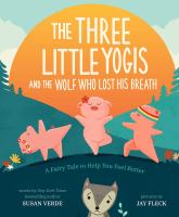Three Little Yogis and the Wolf Who Lost His Breath : A Fairy Tale to Help You Feel Better
