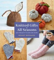 Knitted Gifts For All Seasons: Easy Projects To Make And Share