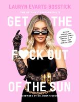 Get the f*ck out of the sun : routines, products, tips, and insider secrets from 100+ of the world's best skincare gurus