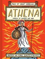 Athena : goddess of wisdom and war91 pages : color illustrations ; 24 cm