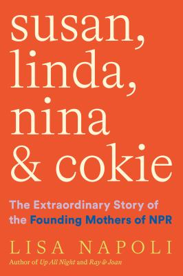 Susan Linda Nina & Cokie  the extraordinary story of the founding mothers of NPR