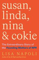 Susan, Linda, Nina, & Cokie: The Extraordinary Story of the Founding Mothers of NPR