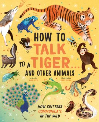 How to talk to a tiger and other animals  how critters communicate in the wild
