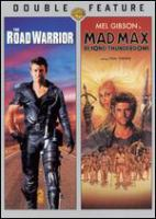 The road warrior : [videorecording (DVD)] [and], Max Max: beyond Thunderdome