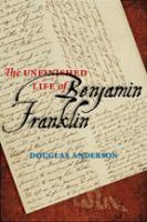 The Unfinished Life of Benjamin Franklin
