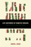 Life Histories Of Genetic Disease: Patterns And Prevention In Postwar Medical Genetics