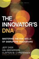 The innovator's DNA : mastering the five skills of disruptive innovators
